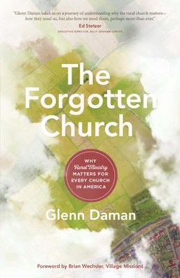 The Forgotten Church: Why Rural Ministry Matters for Every Church in America - eBook  -     By: Glenn Daman