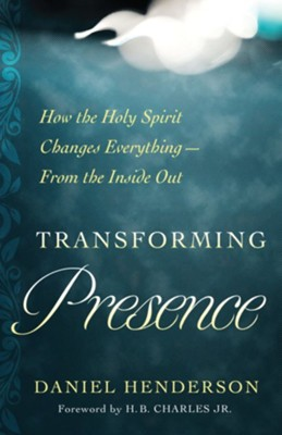 Transforming Presence: 10 Vital Practices for a New Experience of the Holy Spirit - eBook  -     By: Daniel Dean Henderson