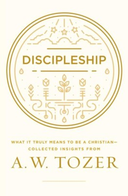 Discipleship: What it Truly Means to Be a Christian-Collected Insights from A. W. Tozer - eBook  -     By: A.W. Tozer