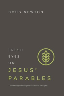 Fresh Eyes on Jesus' Parables: Discovering New Insights in Familiar Passages - eBook  -     By: Doug Newton