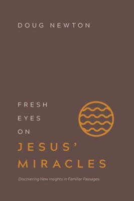 Fresh Eyes on Jesus' Miracles: Discovering New Insights in Familiar Passages - eBook  -     By: Doug Newton