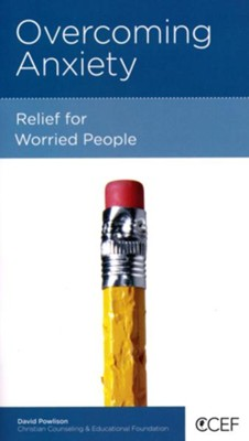 Overcoming Anxiety: Relief for Worried People  -     By: David Powlison