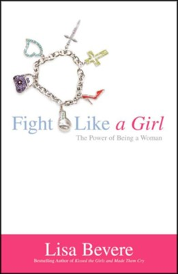 Fight Like a Girl: The Power of Being a Woman, softcover  -     By: Lisa Bevere