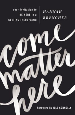 Come Matter Here: Your Invitation to Be Here in a Getting There World - eBook  -     By: Hannah Brencher