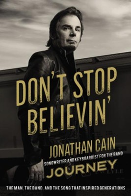 Don't Stop Believin': The Story of Jonathan Cain, Songwriter and Keyboardist for the Band Journey - eBook  -     By: Jonathan Cain