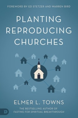 Planting Reproducing Churches - eBook  -     By: Elmer L. Towns, Ed Stetzer, Warren Bird