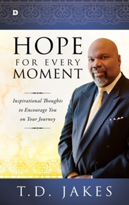 Hope for Every Moment: Inspirational Thoughts to Encourage You on Your Journey - eBook  -     By: T.D. Jakes