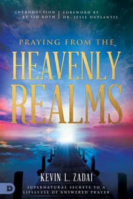 Praying from the Heavenly Realms: Supernatural Secrets to a Lifestyle of Answered Prayer - eBook  -     By: Kevin Zadai