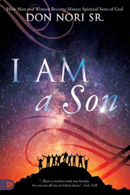 I AM a Son: How Men and Women Become Mature Spiritual Sons of God - eBook  -     By: Don Nori