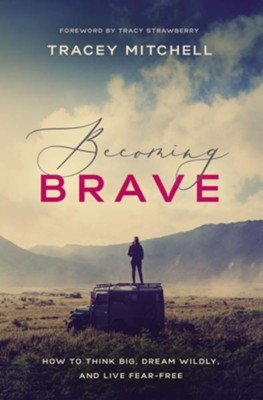 Becoming Brave: How to Think Big, Dream Wildly, and Live Fear Free - eBook  -     By: Tracey Mitchell