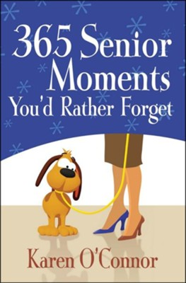 365 Senior Moments You'd Rather Forget  -     By: Karen O'Connor