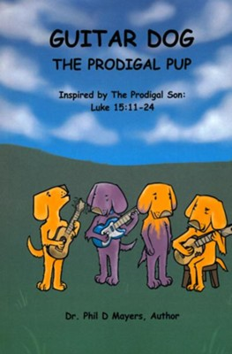 Guitar Dog: The Prodigal Pup  -     By: Dr. Phil D. Mayers     Illustrated By: Lorri Bergeron