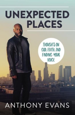 Unexpected Places: Thoughts on God, Faith, and Finding Your Voice - eBook  -     By: Anthony Evans