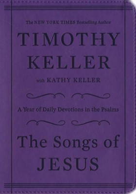 The Songs of Jesus: A Year of Daily Devotions in the Psalms  -     By: Timothy Keller, Kathy Keller