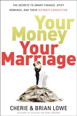 Your Money, Your Marriage: The Secrets to Smart Finance, Spicy Romance, and Their Intimate Connection - eBook  -     By: Brian Lowe, Cherie Lowe