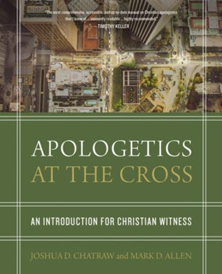Apologetics at the Cross: An Introduction for Christian Witness - eBook  -     By: Joshua D. Chatraw, Mark D. Allen