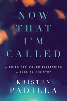 Now That I'm Called: A Guide for Women Discerning a Call to Ministry - eBook  -     By: Kristen Padilla