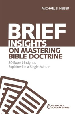 Brief Insights on Mastering Bible Doctrine: 80 Expert Insights on the Bible, Explained in a Single Minute - eBook  -     By: Michael S. Heiser