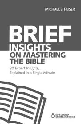 Brief Insights on Mastering the Bible: 80 Expert Insights on the Bible, Explained in a Single Minute - eBook  -     By: Michael S. Heiser