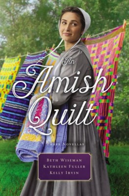 An Amish Quilt: Patchwork Perfect, A Bid for Love, A Midwife's Dream - eBook  -     By: Beth Wiseman, Kathleen Fuller, Kelly Irvin