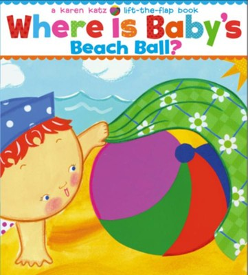Where Is Baby's Beach Ball? A Lift-the-Flap Book  -     By: Karen Katz