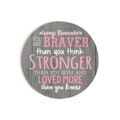 Always Remember You Are Braver Than You Think Coaster  -
