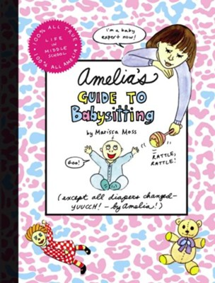 Amelia's Guide to Babysitting  -     By: Marissa Moss