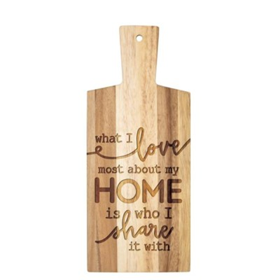 What I Love Most About My Home Is Who I Share It With, Cutting Board  -