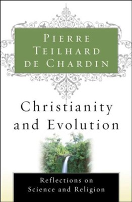 Christianity and Evolution: Reflections on Science and Religion - eBook  -     By: Pierre Teilhard de Chardin