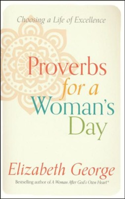 Proverbs for a Woman's Day: Choosing a Life of Excellence  -     By: Elizabeth George