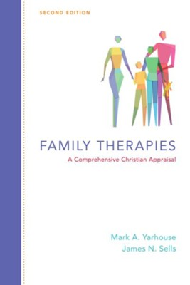 Family Therapies: A Comprehensive Christian Appraisal / Revised - eBook  -     By: Mark A. Yarhouse, James N. Sells