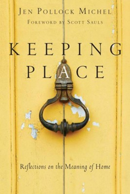 Keeping Place: Reflections on the Meaning of Home - eBook  -     By: Jen Pollock Michel, Scott Sauls