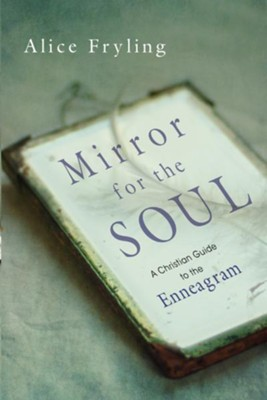 Mirror for the Soul: A Christian Guide to the Enneagram - eBook  -     By: Alice Fryling