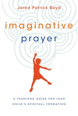 Imaginative Prayer: A Yearlong Guide for Your Child's Spiritual Formation - eBook  -     By: Jared Patrick Boyd