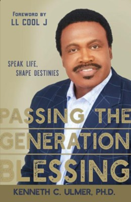 Passing the Generation Blessing: Speak Life, Shape Destinies - eBook  -     By: Kenneth C. Ulmer