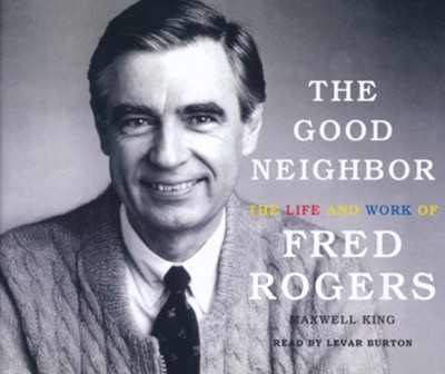 The Good Neighbor: The Life and Work of Fred Rogers - unabridged audiobook on CD  -     By: Maxwell King