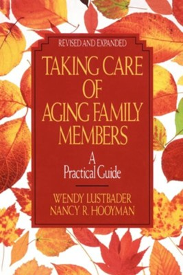 Taking Care of Aging Family Members    -     By: Wendy Lustbader, Nancy Hooyman