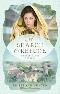 A Search for Refuge (Haven Manor): A Haven Manor Novella - eBook  -     By: Kristi Ann Hunter