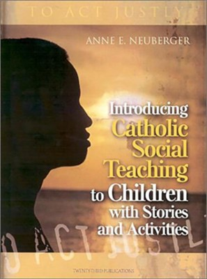 Introducing Catholic Social Teaching to Children with Stories and Activities: To Act Justly  -     By: Anne E. Neuberger