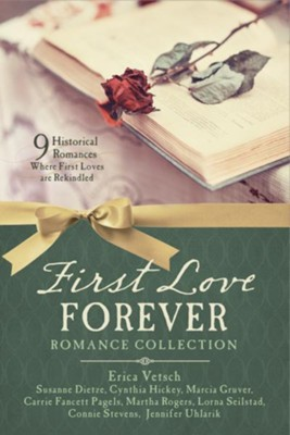 First Love Forever Romance Collection: 9 Historical Romances Where First Loves are Rekindled - eBook  -     By: Carrie Pagels, Erica Vetsch, Cynthia Hickey