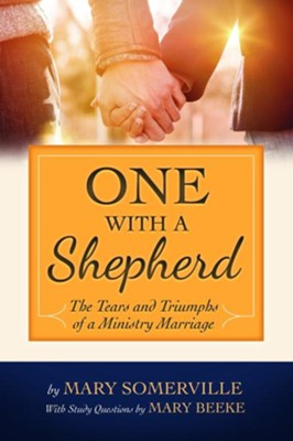 One with a Shepherd: The Tears and Triumphs of a Ministry Marriage  -     By: Mary Somerville