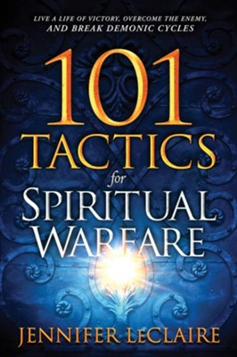 101 Tactics for Spiritual Warfare: Live a Life of Victory, Overcome the Enemy, and Break Demonic Cycles - eBook  -     By: Jennifer LeClaire
