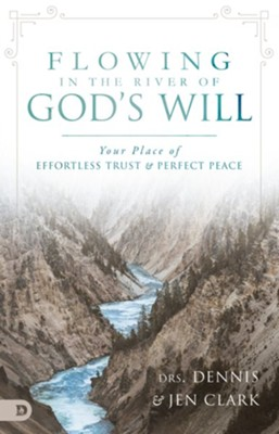 Flowing in the River of God's Will: Your Place of Effortless Trust and Perfect Peace - eBook  -     By: Dennis Clark, Jen Clark