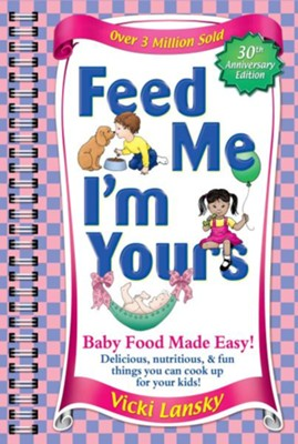Feed Me I'M Yours: Baby Food Made Easy - eBook  -     By: Vicki Lansky