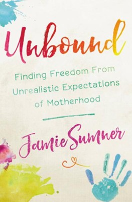 Unbound: Finding Freedom from Unrealistic Expectations of Motherhood - eBook  -     By: Jamie Sumner