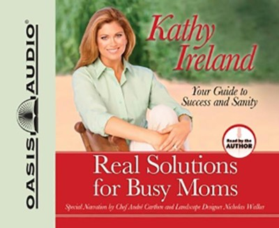Real Solutions for Busy Moms: Unabridged Audiobook on CD  -     By: Kathy Ireland