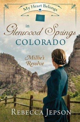 My Heart Belongs in Glenwood Springs, Colorado: Millie's Resolve - eBook  -     By: Rebecca Jepson