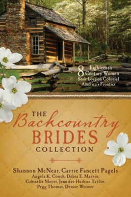 The Backcountry Brides Collection: Eight 18th Century Women Seek Love on Colonial America's Frontier - eBook  -     By: Carrie Fancett Pagels, Shannon McNear, Carla Gade