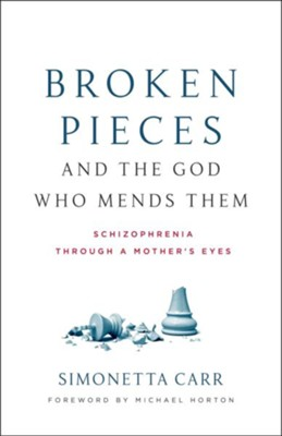 Broken Pieces and the God Who Mends Them: Lessons Learned on Mental Illness  -     By: Simonetta Carr