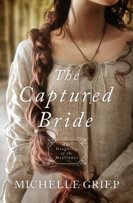 The Captured Bride: Daughters of the Mayflower - book 3 - eBook  -     By: Michelle Griep